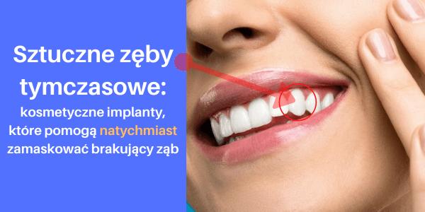 Sztuczne zęby tymczasowe: kosmetyczne implanty, które pomogą natychmiast zamaskować brakujący ząb